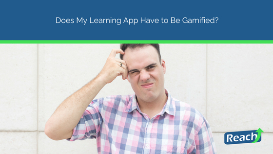Does My Learning App Have to Be Gamified?