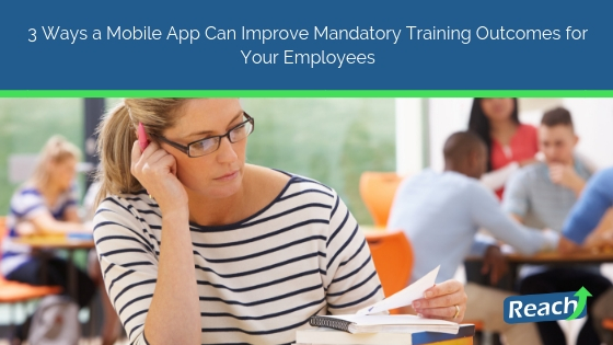 3 Ways a Mobile App Can Improve Your Mandatory Training Outcomes