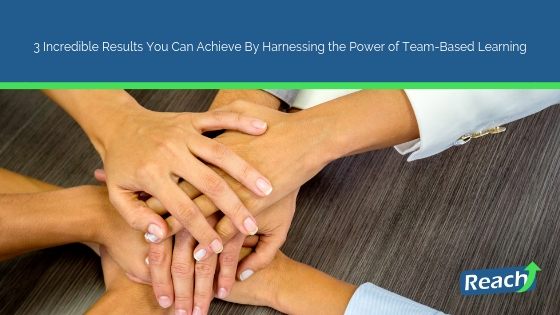 3 Incredible Results You Can Achieve By Harnessing the Power of Team-Based Learning