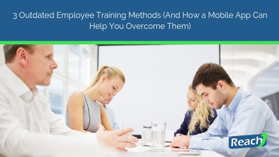 3 Outdated Employee Training Practices (And How a Mobile App Can Help You Overcome Them)