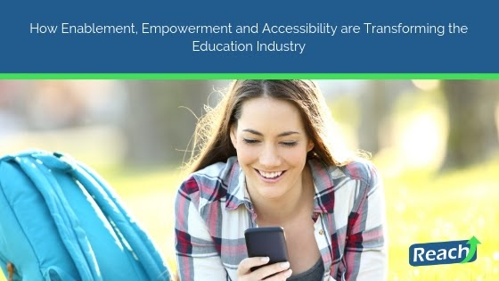 How Enablement, Empowerment and Accessibility are Transforming the Education Industry